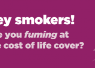 Hey Smokers – are you Fuming at the cost of life cover?