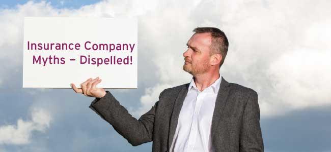 Insurance Company Myths – Dispelled!